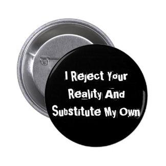 Je rejette votre réalité et substitue mon propre b badge rond 5 cm