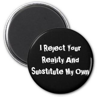 Je rejette votre réalité et substitue mon propre magnet rond 8 cm
