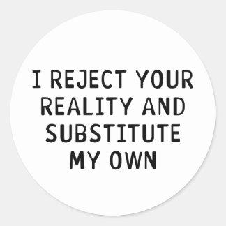 Je rejette votre réalité sticker rond