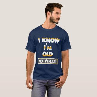 Je sais que je suis vieux, ainsi ce qui t-shirt