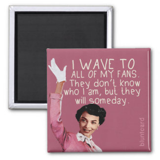 Je salue toutes mes fans… magnet carré