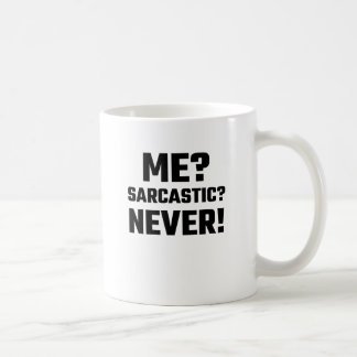 Je ? Sarcastique ? Jamais ! Mug