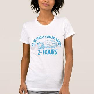 Je serai avec vous dans 2hrs t-shirt