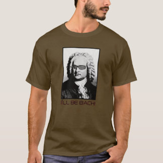 Je serai BACH - J.S. Bach T-shirt