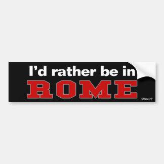 Je serais plutôt à Rome Autocollant Pour Voiture