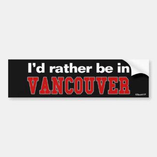 Je serais plutôt à Vancouver Autocollant De Voiture