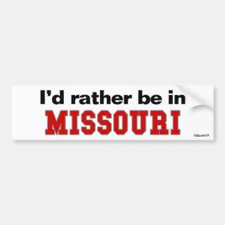 Je serais plutôt au Missouri Autocollant De Voiture