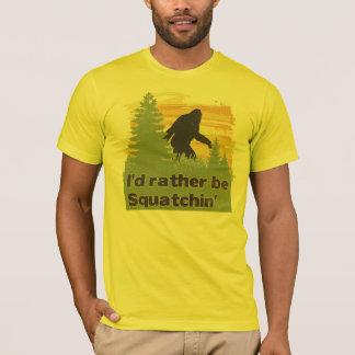 Je serais plutôt Squatchin T-shirt