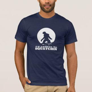 """""""Je serais plutôt T-shirt noir drôle de Squatchin"""""""