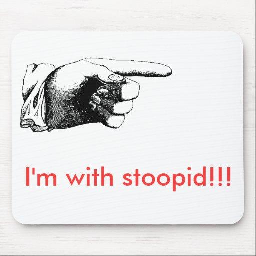 Je suis avec le stoopid ! ! ! tapis de souris