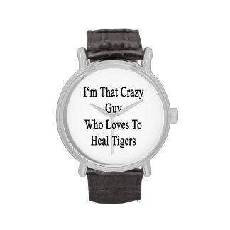 Je suis ce type fou qui aime guérir des tigres montres cadran