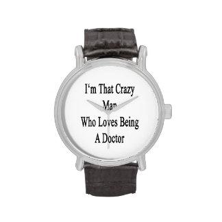 Je suis cet homme fol qui aime être un docteur montres