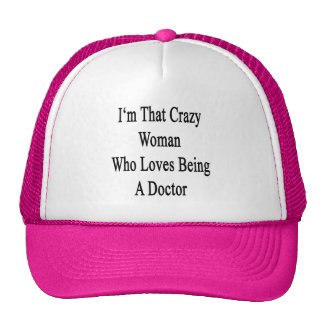 Je suis cette femme folle qui aime être un docteur casquette