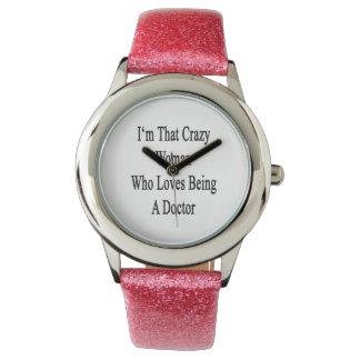 Je suis cette femme folle qui aime être un docteur montres