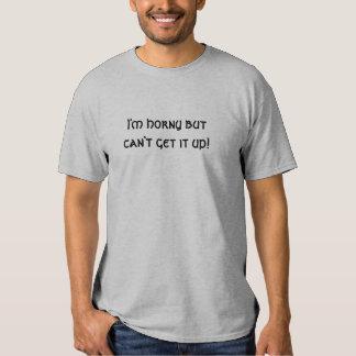 Je suis corné mais ne peux pas l'obtenir ! t-shirt
