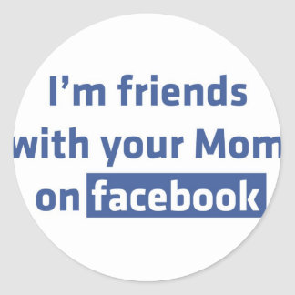 Je suis des amis avec votre maman sur le facebook adhésifs ronds