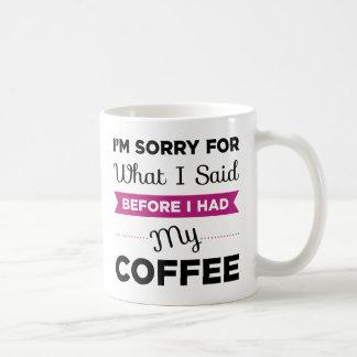 Je suis désolé pour ce que j'ai dit avant que mug