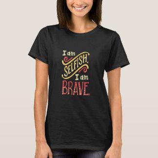 Je suis égoïste je suis T-shirt courageux
