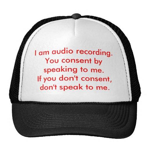 Je suis enregistrement audio.  Vous consentez en p Casquettes De Camionneur