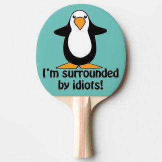 Je suis entouré par des idiots ! Pingouin drôle Raquette Tennis De Table