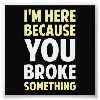 Je suis ici puisque vous avez cassé quelque chose photo