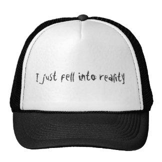 Je suis juste tombé dans la réalité casquette trucker