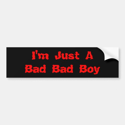 Je suis juste un mauvais mauvais garçon autocollant pour voiture