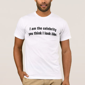 Je suis la célébrité que vous pensez que je t-shirt