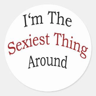 Je suis la chose la plus sexy autour sticker rond