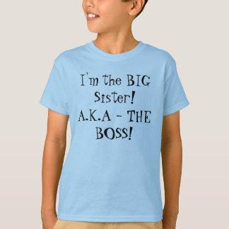 Je suis la GRANDE soeur ! A.K.A - LE PATRON ! La T-shirt