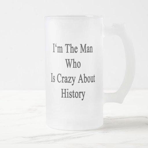 Je suis l'homme qui est fou au sujet de l'histoire tasse