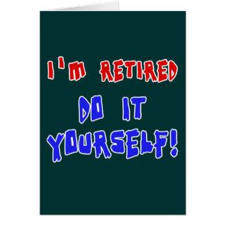 Je suis retiré - faites-le vous-même ! T-shirts et Cartes De Vœux