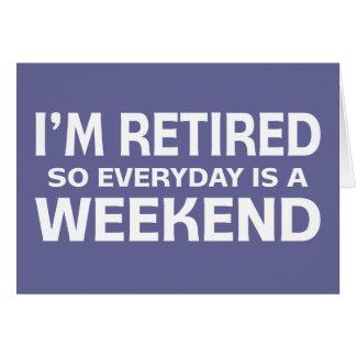 Je suis retiré si quotidien est un week-end ! carte de vœux