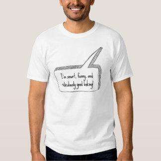 Je suis Smart, drôle, et ridiculement beau ! T-shirts