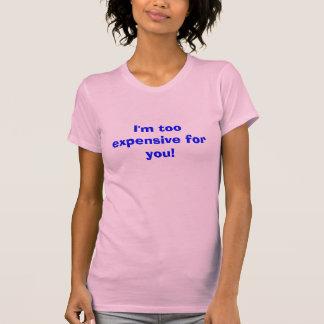 Je suis trop cher pour vous ! t-shirt