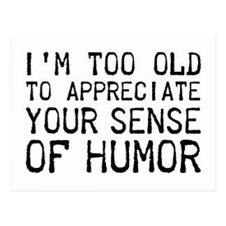Je suis trop vieux pour apprécier votre sens de l' cartes postales