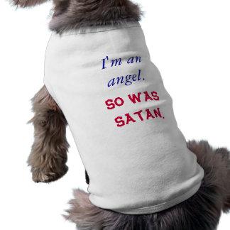 Je suis un ange. Était ainsi Satan. T-shirt Pour Chien