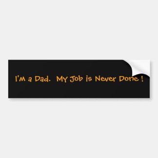 Je suis un papa.  Mon travail n'est jamais réalisé Adhésifs Pour Voiture