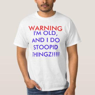 Je suis VIEUX, ET JE FAIS STOOPID THINGZ ! ! ! ! ! T-shirt