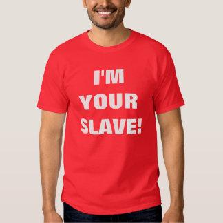 Je suis VOTRE ESCLAVE ! T-shirts