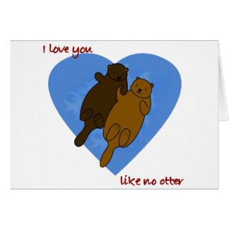 Je t'aime comme aucune loutre carte de vœux