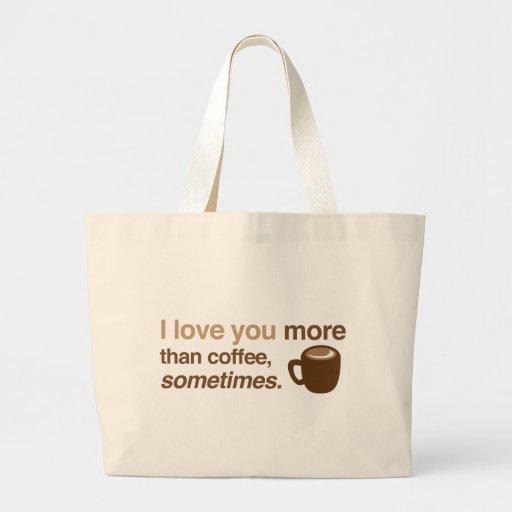 Je t'aime plus que le café, parfois sac