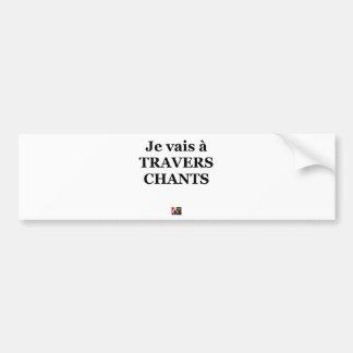 Je vais à TRAVERS CHANTS - Jeux de Mots Autocollant De Voiture