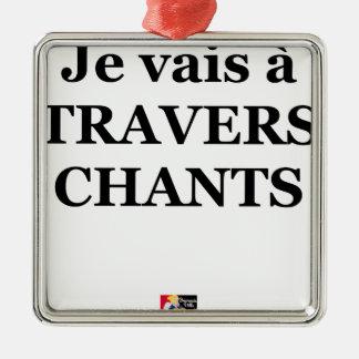 Je vais à TRAVERS CHANTS - Jeux de Mots Ornement Carré Argenté