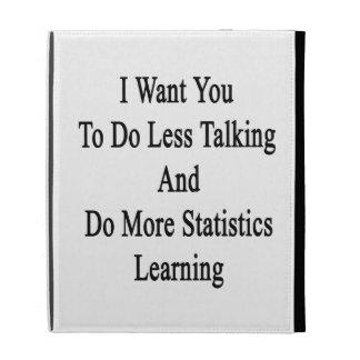 Je veux que vous fassiez moins de parler et étuis iPad folio