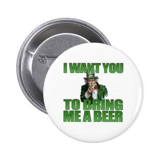 Je veux que vous m'apportiez un bouton de bière badge
