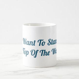 Je veux tenir sur le toit du monde la tasse