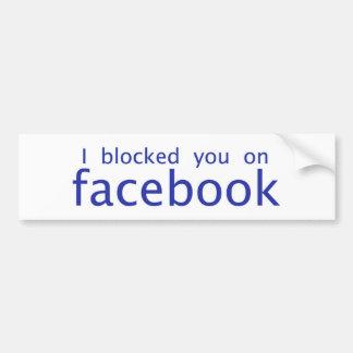 Je vous ai bloqués sur Facebook Autocollant De Voiture