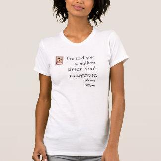 Je vous ai dit million de fois ; ne font pas t-shirts