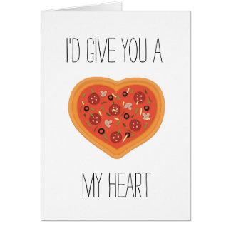 Je vous donnerais une pizza ma carte de coeur